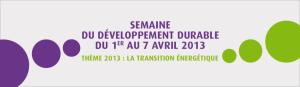 Semaine du développement durable du 1er au 7 avril 2013 - thème 2013 : la transition énergétique